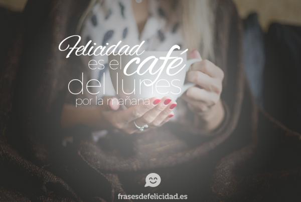 felicidad es el cafe del lunes