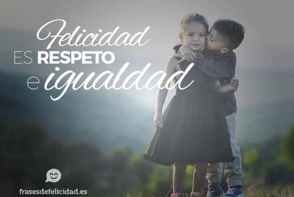 felicidad es respeto e igualdad