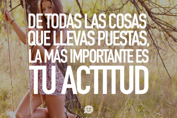 de todas las cosas que llevas puestas la más importante es tu actitud