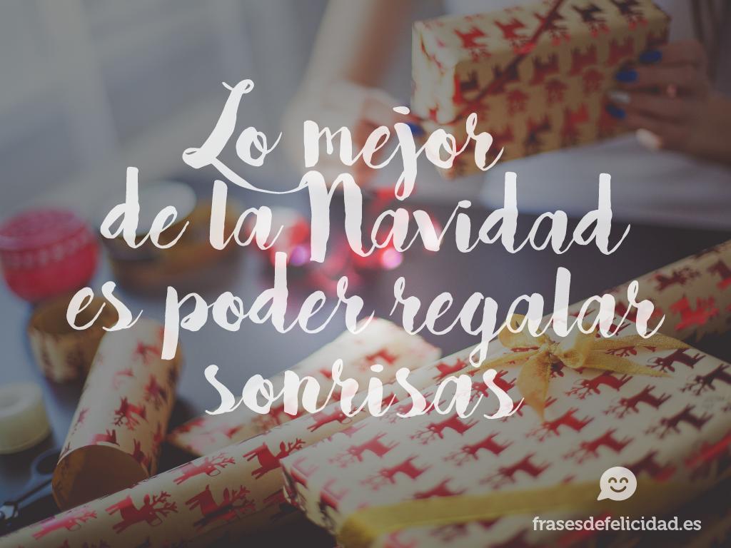 Frases El Mejor Regalo De Navidad.Lo Mejor De La Navidad Es Poder Regalar Sonrisas Frases De